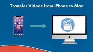 Transfer Videos from iPhone to Mac