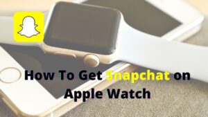 How To Get Snapchat on Apple WatchHow To Get Snapchat on Apple Watch