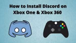 How to Install Discord on Xbox One & Xbox 360 [Easy Guide]
