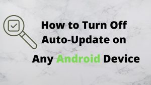 How to Turn Off Auto-Update on Any Android Device